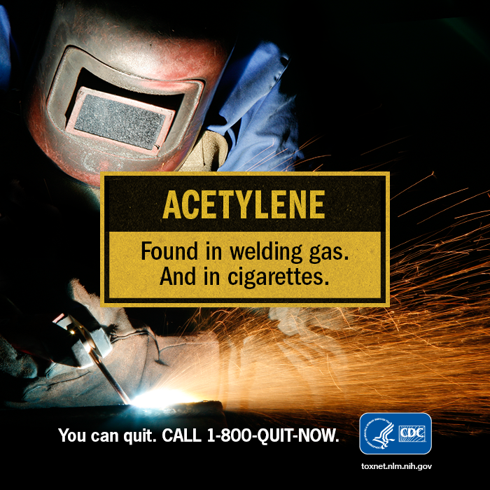 "Center for Disease Control & Prevention (CDC): ""Acetylene: Found in welding gas. And in cigarettes."""