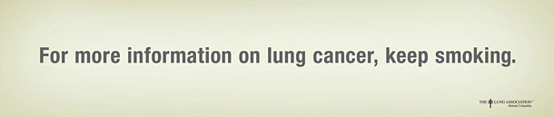 "Advertising Agency: TBWA, Vancouver, Canada: ""For More Information on lung cancer…"""